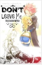 Don't Leave Me (A NaLu Fanfiction) by tigerarrow150