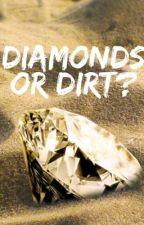 Diamonds or Dirt? by jbug24_
