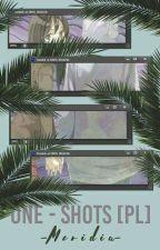 One-Shots [PL] //ZAMÓWIENIA ZAMKNIĘTE [ZAWIESZONE] by -Meridia-