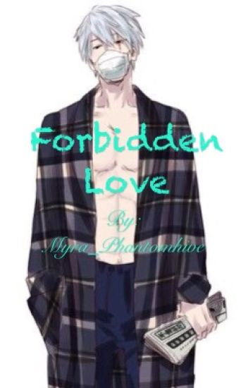 Forbidden Love (Modern! Kakashi x Reader) - Myra Ruby Phantom - Wattpad