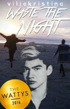 Waste the Night ⌲ by viljakristina