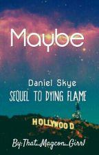Maybe- Daniel Skye by That_Magcon_Girrl