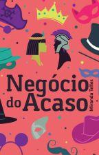 Negócio do Acaso by MirandaTelles