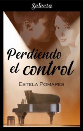 Perdiendo el Control. | SIN EDITAR | by Estela2610