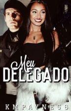 Meu Delegado ( REPOSTANDO ) by KMpayne56