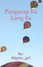 Pangarap Ka Lang Ba by filipino_girl
