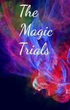 The Magic Trials by gcb0325
