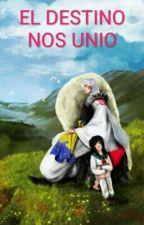 EL DESTINO NOS UNIO by Kitty27Chan
