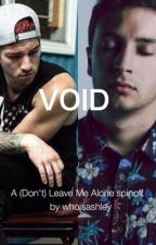 Void (a (Don't) Leave Me Alone spinoff) by whoisashley