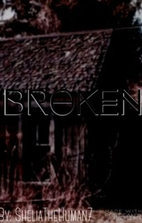 Broken by Sheliathehuman7