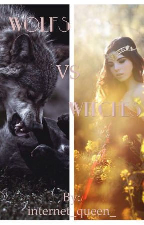 Wolfs VS Witches   (#Wattys2016) by internet_queen_