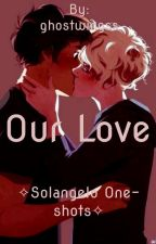 Our Love (Solangelo One-Shots) by ghostwingss