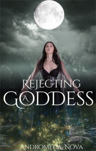 Rejecting a Goddess #Wattys2016