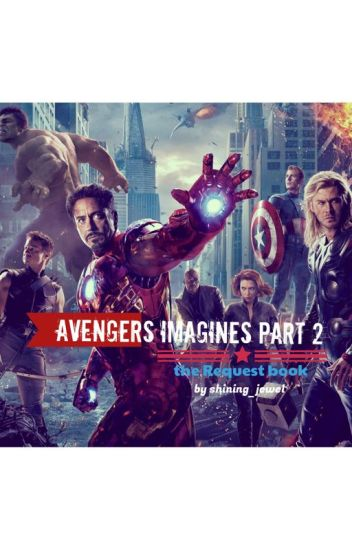 Avengers Imagines Part 2 | The Request Book