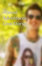 ~Ghost Adventures Love Story~ by stormieweather52