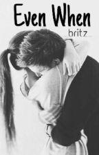 Even When by _britz_