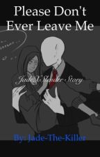 Please Don't Ever leave Me by Jade-Wang