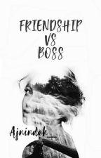 Friendship vs Boss (On Hold) by Ainindah_