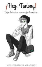 ¡Hey, Fanboy! by ChicaDeMuchasPaginas