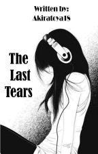 THE LAST TEARS(COMPLETED) by akiratoya18