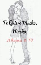 Te Quiero Mucho, Mucho. (Jose Luis Roma Y Tu) by FlorDeLoto232