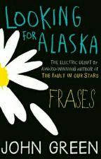 Frases de Buscando a Alaska- John Green by Birgi_T