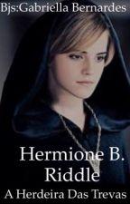 Hermione B. Riddle- A herdeira das trevas by GabriellaBernardes1