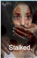 Stalked. by Alyy1415