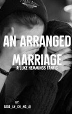an arranged marriage (Luke hemmings fanfic) by 5sos_lh_ch_mc_ai