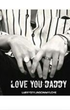 Love you Daddy||L.S. by LarryStylinsonMyLove