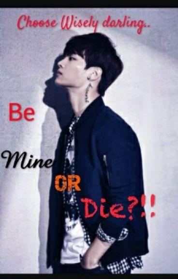 MINE: BE MINE OR DIE?! Choose wisely darling..