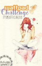 Wattpad Challenge by itsmeofficial00
