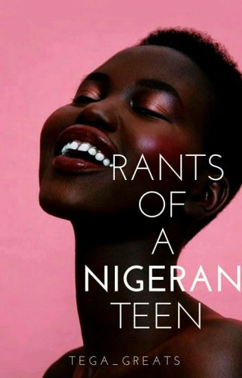 Rants of   a Nigerian teen