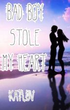 Bad Boy Stole My Heart by KatLuv