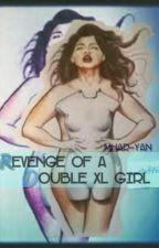 Revenge of a Double XL Girl by Mhar-Yan
