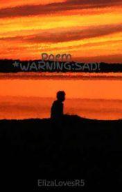 Poem *WARNING:SAD! by ElizaLovesR5
