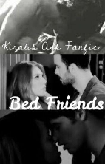 Bed Friends \\ Kiralık Aşk Fanfic