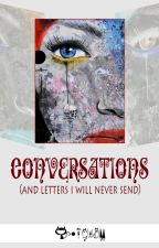 Conversations(and letters I will never send) by TheCatWhoDoesntMeow