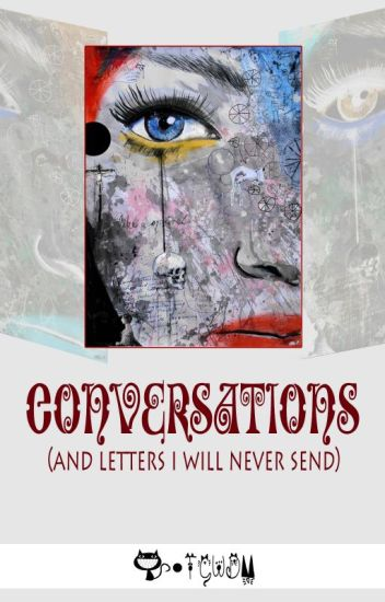 Conversations(and letters I will never send)