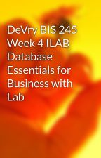 DeVry BIS 245 Week 4 ILAB Database Essentials for Business with Lab by fivstar