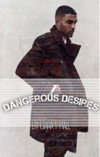 Dangerous Desires © (Being Rewritten!!) by CiaraTHall