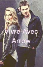 Vivre avec Arrow[en pause] by LiseVeyrat1308