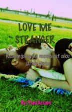 LOVE ME STRANGER by YeniAriani