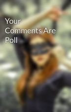Your Comments Are Poll by SilverHuntresses
