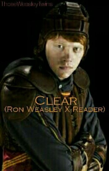 Clear (Ron Weasley X Reader)
