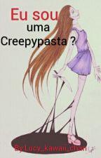 eu sou uma creepypasta ? [Hiatus] by Lucy_kawaii_chan