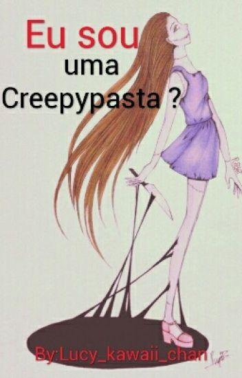 eu sou uma creepypasta ? [Hiatus]
