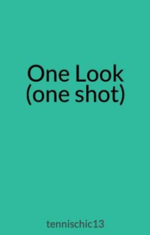 One Look (one shot) by tennischic13