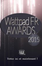 Wattpad FR AWARDS 2015 by PartieFrancophone
