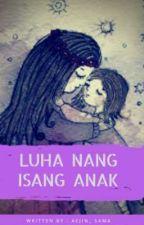 Luha nang isang anak by Umaruching